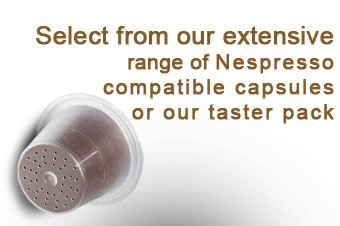 Select from our extensive range of Nespresso® compatible capsules or our taster pack